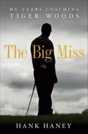 Hank Haney's new book on Tiger Woods: The Big Miss
